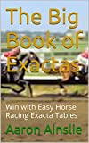 The Big Book of Exactas: Win with Easy Horse Racing Exacta Tables