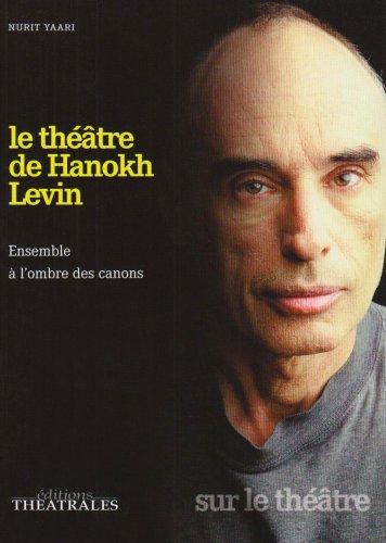 Le théâtre de Hanokh Levin : Ensemble à l'ombre des canons