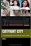 CATFIGHT CITY: L'encyclopédie de la fétish-série culte