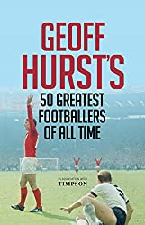 Geoff Hurst's Greats: England's 1966 Hero Selects His Finest Ever Footballers