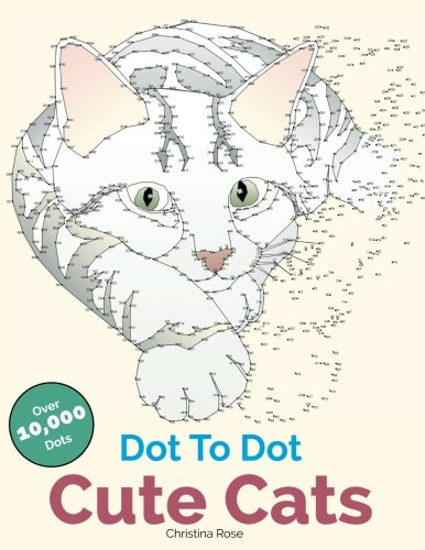Dot To Dot Cute Cats: Adorable Anti-Stress Images and Scenes to Complete and Colour por Christina Rose