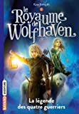 vignette de 'royaume de Wolfhaven (Le) n° 1<br /> légende des quatre guerriers (La) (Kate Forsyth)'