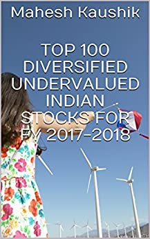 Top 100 Diversified Undervalued Indian Stocks For  FY 2017-2018 by [Kaushik, Mahesh]