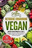 Ketogene Ernährung VEGAN: Keto Kochbuch 2in1: Ratgeber inklusive Lebensmittelliste & leckere vegane...