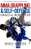 MMA, Grappling, and Self-Defense Drills and Warm-Ups: Over 50 Drills, Games, and Warm-Ups That'll Keep Your Students Training Through Black Belt (Martial Arts Business Success Steps)