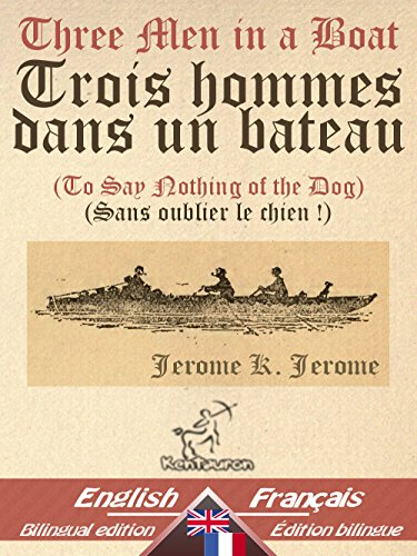 Three Men in a Boat - Trois hommes dans un bateau: Bilingual parallel text - Bilingue avec le texte parallle: English - French / Anglais - Franais (Dual Language Easy Reader t. 17)