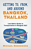 Getting to, from, and around Bangkok, Thailand: Guide to Transportation in Bangkok 2017 (Last Baht Guide)
