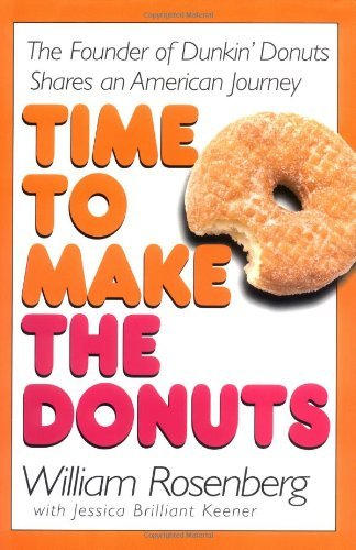 time-to-make-the-donuts-the-founder-of-dunkin-donuts-shares-an-american-journey-by-william-rosenberg