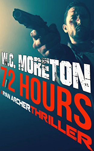 72 Hours (Ryan Archer #1) by William Casey Moreton
