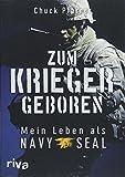 Zum Krieger geboren: Mein Leben als Navy Seal - Charles »Chuck« Pfarrer