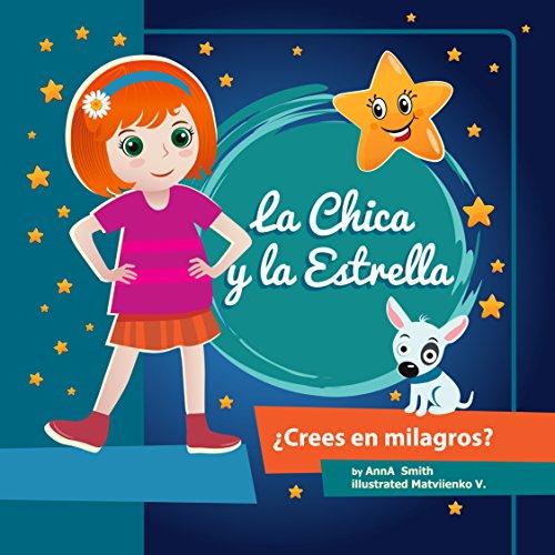 Libros para niños: La Chica y la Estrella.: Libros para niños 4-8 Años, Libros en español para niños... Cuentos para antes de dormir. (Children's Picture Book in Spanish)
