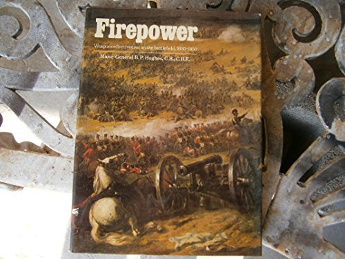 Firepower: Weapons effectiveness on the battlefield, 1630-1850 by B. P Hughes (1975-08-01)