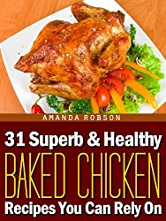 31 Superb & Healthy Baked Chicken Recipes You Can Rely On