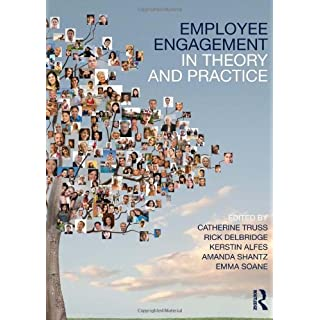 Employee Engagement in Theory and Practice by Catherine Truss (Editor), Kerstin Alfes (Editor), Rick Delbridge (Editor), (16-Oct-2013) Paperback