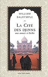 La Cité des Djinns: Une année à Delhi
