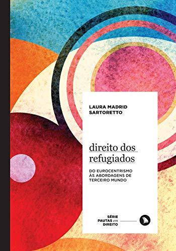 Direito dos refugiados: Do eurocentrismo às abordagens de Terceiro Mundo (Pautas em Direito Livro 4) (Portuguese Edition) por Laura Madrid Sartoretto