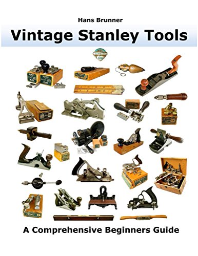 Vintage Stanley Tools: A Comprehensive Beginners Guide (English Edition) -