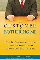 The Customer is Bothering Me:  How to change attitudes, improve results and grow your bottom line (English Edition)