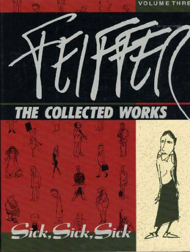Feiffer V. 3 - Soft: The Collected Works, Volume 3 ; Sick, Sick, Sick: 003 (Feiffer the Collected Works)