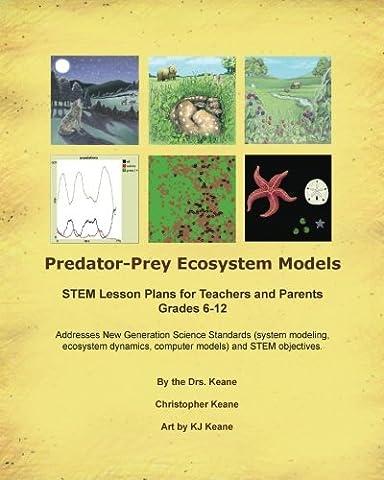 Predator-Prey Ecosystem Models: STEM Lesson Plans for Teachers and Parents, Grades 6-12