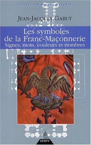Les Symboles de la franc-maçonnerie : Signes, mots, couleurs et nombres (Franc-maconnerie)