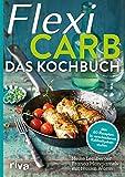 Flexi-Carb – Das Kochbuch: Mit 60 Rezepten in verschiedenen Kohlenhydratstufen