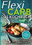 Flexi-Carb ? Das Kochbuch: Mit 60 Rezepten in verschiedenen Kohlenhydratstufen - Heike Lemberger