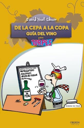 De la cepa a la copa. Guía del Vino (Torpes 2.0 Bolsillo) por David Noel Ghosn Santana