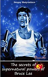 The secrets of supernatural powers of Bruce Lee (version 2.1) (English Edition)