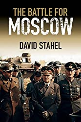 The Battle for Moscow by David Stahel (2015-03-16)