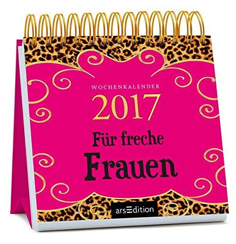 Für freche Frauen 2017: Wochenkalender