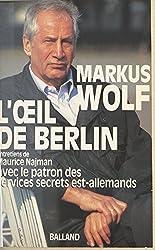 L'Œil de Berlin : Entretiens de Maurice Najman avec le patron des services secrets est-allemands (Essais Document)