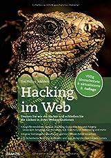 Hacking im Web: Denken Sie wie ein Hacker und schließen Sie die Lücken in Ihren Webapplikationen   Völlig überarbeitete & aktualisierte 2. Auflage