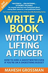 Write a Book Without Lifting a Finger: How to Hire a Ghostwriter Even If Youre on a Shoestring Budget