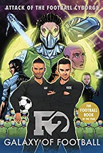 F2: Galaxy of Football: Attack of the Football Cyborgs (THE FOOTBALL BOOK OF THE YEAR!) by Blink Publishing
