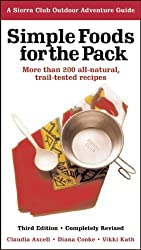 Simple Foods for the Pack: More than 200 All-Natural, Trail-tested Recipes (Sierra Club Outdoor Adventure Guide)