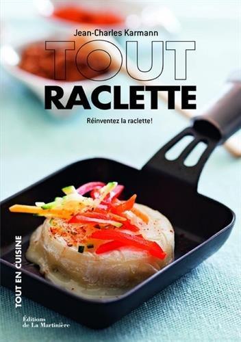 Tout raclette - Réinventez la raclette ! par Jean-charles Karmann