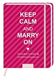 Keep Calm and Marry on: Wedding Planner & Erinnerungsalbum