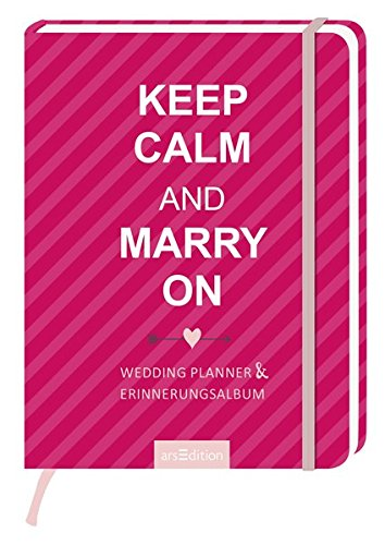 Keep Calm and Marry on – Wedding Planner & Erinnerungsalbum: Charmantes Erinnerungsbuch zum Ausfüllen