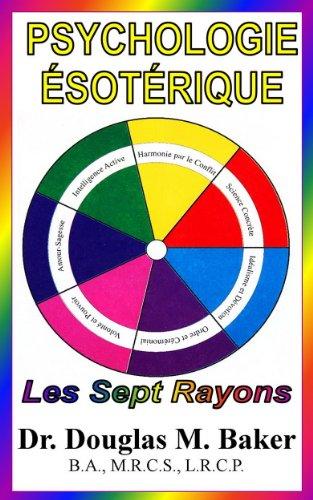 PSYCHOLOGIE ÉSOTÉRIQUE - Les Sept Rayons par Dr. Douglas M. Baker