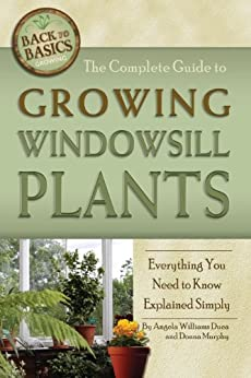The Complete Guide to Growing Windowsill Plants: Everything You Need to Know Explained Simply par [Williams-Duea, Angela]