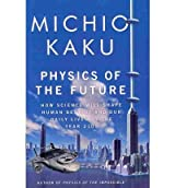 [(Physics of the Future: How Science Will Shape Human Destiny and Our Daily Lives by the Year 2100)] [Author: Department of Physics Michio Kaku] published on (March, 2011)