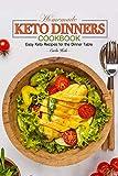 Homemade Keto Dinners Cookbook: Easy Keto Recipes for the Dinner Table