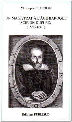 Un magistrat à l'âge baroque : Scipion Dupleix (1569-1661)