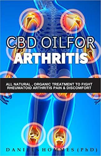 CBD OIL FOR ARTHRITIS: Complete Guide to CBD Hemp Oil for Chronic Pain Relief, Rheumatoid Arthritis Cure and Optimum Health (English Edition)