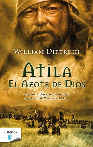 Atila. El azote de Dios por WILLIAM DIETRICH