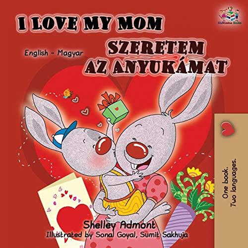 I Love My Mom (English Hungarian Bilingual Book) (English Hungarian Bilingual Collection)