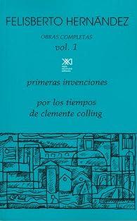 Obras completas, volumen 1: Primeras invenciones. Por los tiempos de Clemente Colling par Felisberto Hernández