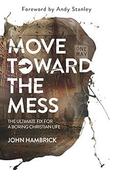 Move Toward the Mess: The Ultimate Fix for a Boring Christian Life (English Edition) di [Hambrick, John]