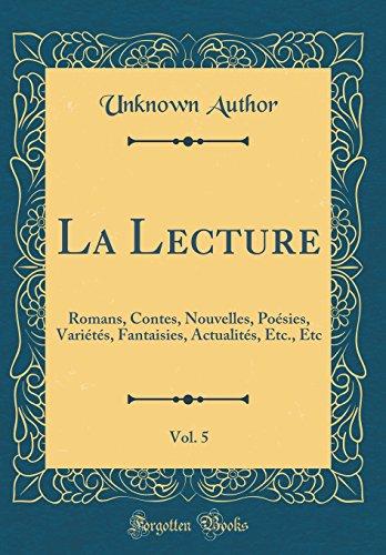 La Lecture, Vol. 5: Romans, Contes, Nouvelles, Po'sies, Vari't's, Fantaisies, Actualit's, Etc., Etc (Classic Reprint)